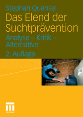 Das Elend der Suchtprävention - Analyse - Kritik - Alternative